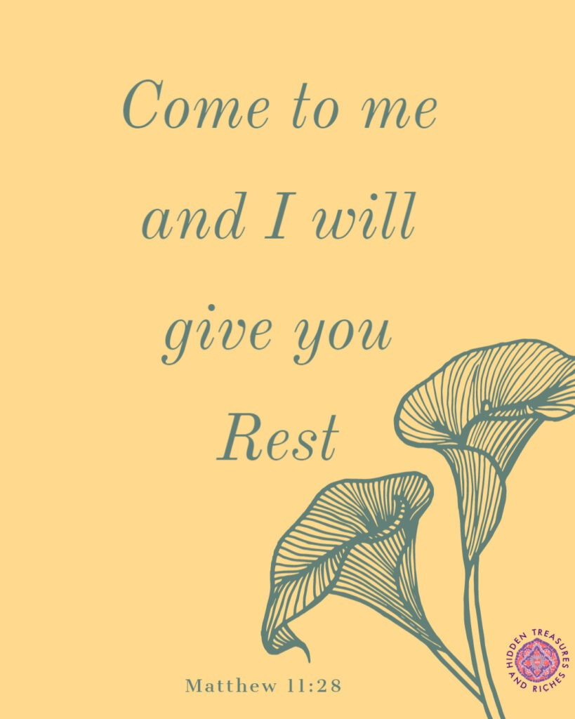 Jesus said, come to me all those who are weary and rest.