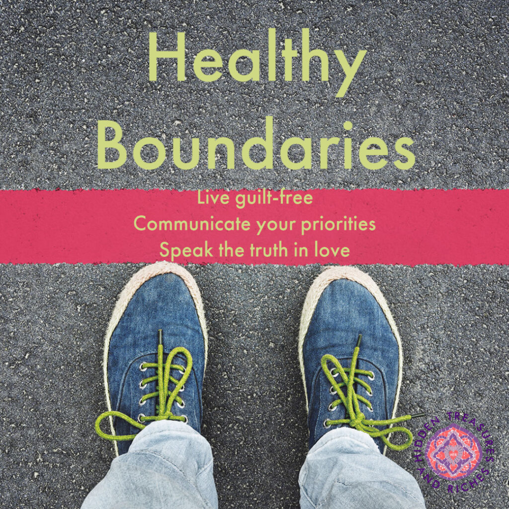 Practicing healthy boundaries. Live guilt -free, communicate your priorities and speak the truth in love.
